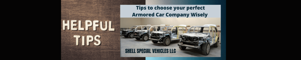 Tips to choose your perfect Armored Vehicle Manufacturer